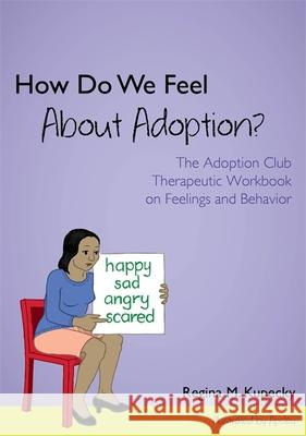 How Do We Feel About Adoption? : The Adoption Club Therapeutic Workbook on Feelings and Behavior Regina Kupecky 9781849057653