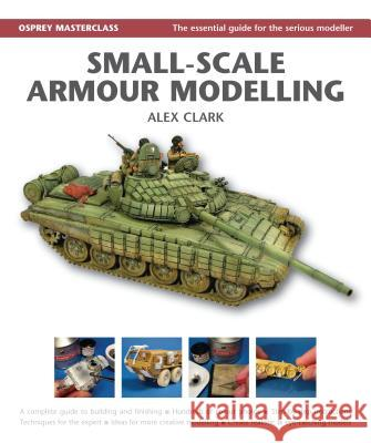 Small-Scale Armour Modelling Alex Clark 9781849084147