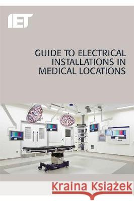 Guide to Electrical Installations in Medical Locations Paul Harris 9781849197670