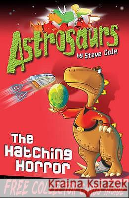 Astrosaurs 2: The Hatching Horror Steve Cole 9781849411509 0