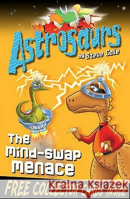 Astrosaurs 4: The Mind-Swap Menace Steve Cole 9781849411523 0