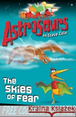 Astrosaurs 5: The Skies of Fear Steve Cole 9781849411530 0
