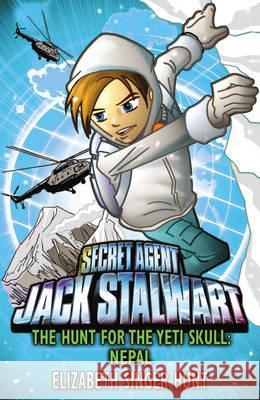 Jack Stalwart: The Hunt for the Yeti Skull : Nepal: Book 13 Elizabeth Hunt 9781849413060