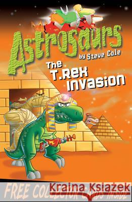 Astrosaurs 21: The T Rex Invasion Steve Cole 9781849414036 0