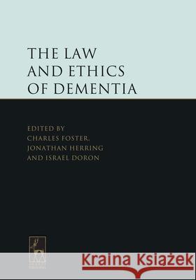 Law and Ethics of Dementia Charles Foster Jonathan Herring Israel Doron 9781849464178 Hart Publishing (UK)