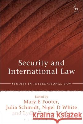 Security and International Law Mary E. Footer Julia Schmidt Nigel D. White 9781849466349