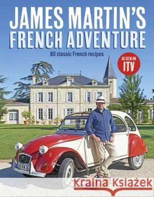 James Martin's French Adventure 80 Classic French Recipes Martin, James 9781849499545