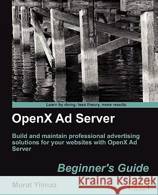Openx Ad Server: Beginner's Guide Murat Yilmaz 9781849510202