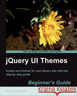 jQuery UI Themes Beginner's Guide Boduch, Adam 9781849510448
