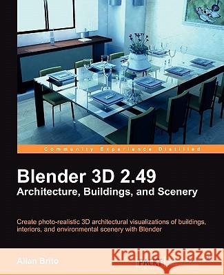 Blender 3D 2.49 Architecture, Buildings, and Scenery Allan Brito 9781849510486