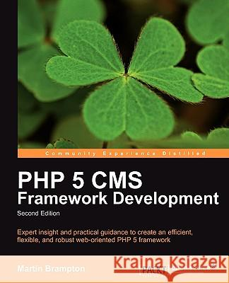 PHP 5 CMS Framework Development - 2nd Edition Brampton, Martin 9781849511346