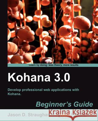 Kohana 3.0 Beginner's Guide Straughan, Jason 9781849512404