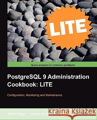 PostgreSQL 9 Administration Cookbook Lite: Configuration, Monitoring and Maintenance Simon Riggs Hannu Krosing 9781849516426 Packt Publishing