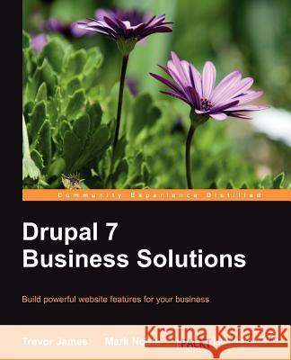 Drupal 7 Business Solutions James, Trevor; Noble, Mark 9781849516648