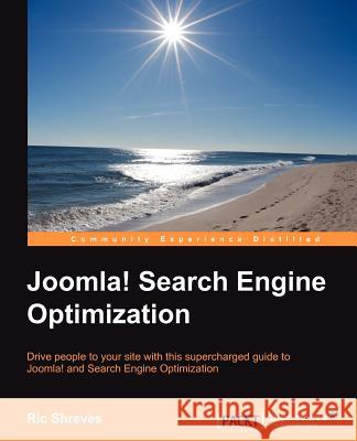 Joomla! Search Engine Optimization Ric Shreves 9781849518765