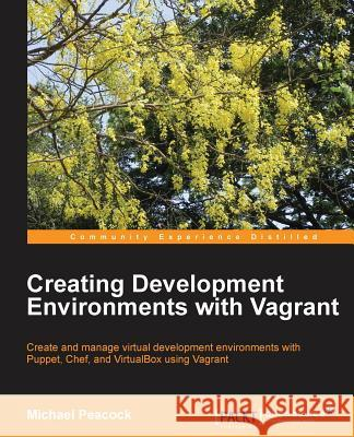 Creating Development Environments with Vagrant Michael Peacock 9781849519182