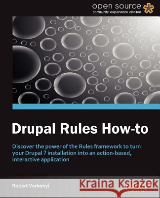 Drupal Rules How-to Robert Varkonyi 9781849519984