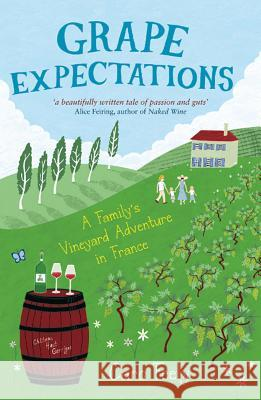 Grape Expectations : A Family's Vineyard Adventure in France Caro Feely 9781849532570