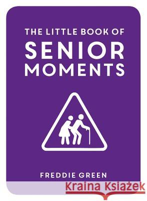 The Little Book of Senior Moments Green, Freddie 9781849537896