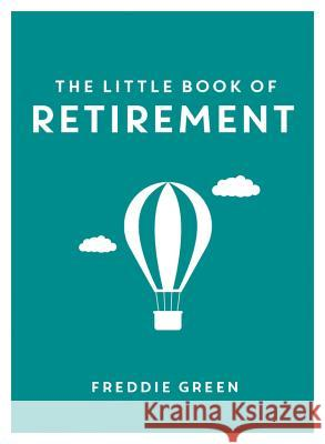 The Little Book of Retirement Freddie Green 9781849538510