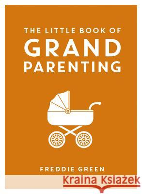 The Little Book of Grandparenting Freddie Green 9781849538527