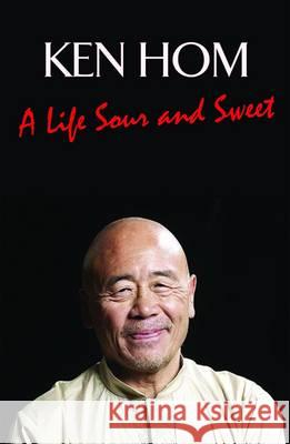 Life Sour and Sweet Ken Hom 9781849549783 The Robson Press