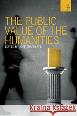 The Public Value of the Humanities Jonathan Bate 9781849664714
