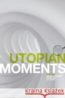 Utopian Moments: Reading Utopian Texts JC Davis 9781849666824