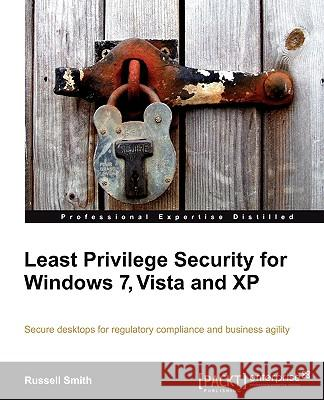 Least Privilege Security for Windows 7, Vista and XP Russell Smith 9781849680042