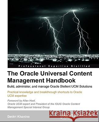 The Oracle Universal Content Management Handbook Dmitri Khanine 9781849680387
