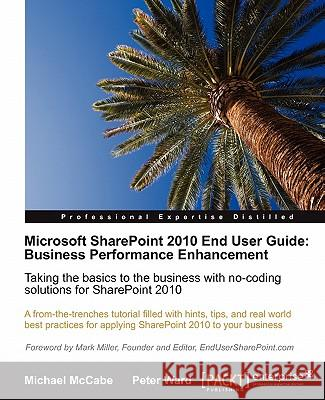 Microsoft Sharepoint 2010 End User Guide: Business Performance Enhancement Ward, P; McCabe, M 9781849680660
