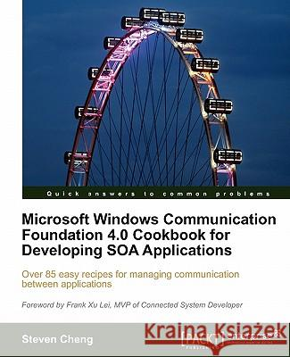 Microsoft Windows Communication Foundation 4.0 Cookbook for Developing Soa Applications Steven Cheng 9781849680769