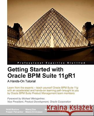 Getting Started with Oracle Bpm Suite 11gr1 - A Hands-On Tutorial Heidi Buelow Manoj Das Manas Deb 9781849681681