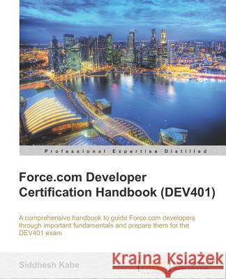 Force.com Developer Certification Handbook Kabe, Siddhesh 9781849683487
