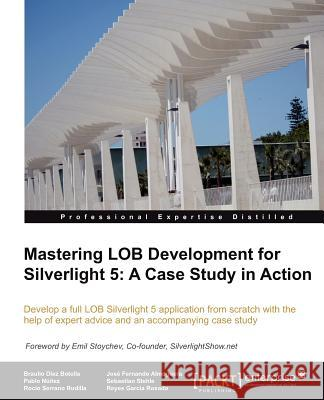 Mastering Lob Development for Silverlight 5: A Case Study in Action Diez, B; Serrano, R; Almoguera, J.F.; Navarro, P.N.; Stehle, S 9781849683548