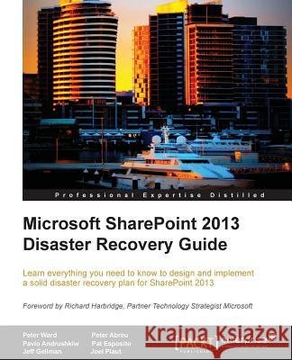 Microsoft SharePoint 2013 Disaster Recovery Guide Peter Ward 9781849685108