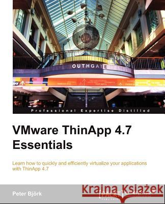 VMware ThinApp 4.7 Essentials Peter B 9781849686280