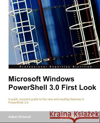 Microsoft Windows Powershell 3.0 First Look A Driscoll 9781849686440 COMPUTER BOOKSHOPS