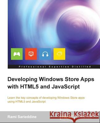 Developing Windows Store Apps with Html5 and JavaScript Rami Sarieddine 9781849687102