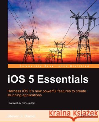 IOS 5 Essentials Daniel, Steven 9781849692267