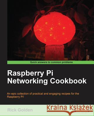 Raspberry Pi Networking Cookbook Richard Golden 9781849694605