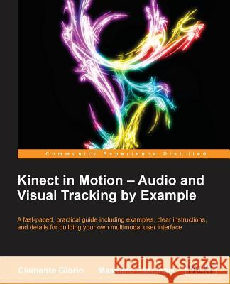 Kinect in Motion - Audio and Visual Tracking by Example Clemente Giorio 9781849697187