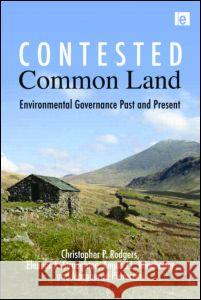 Contested Common Land : Environmental Governance Past and Present  9781849710947
