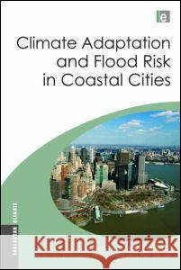 Climate Adaptation and Flood Risk in Coastal Cities Jeroen Aerts 9781849713467
