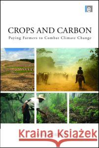 Crops and Carbon: Paying Farmers to Combat Climate Change Mike Robbins 9781849713757