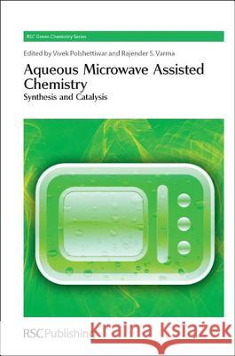 Aqueous Microwave Assisted Chemistry: Synthesis and Catalysis  9781849730389
