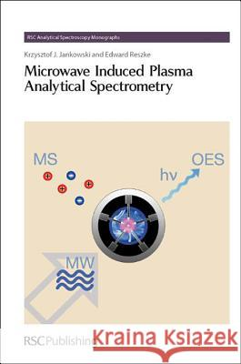 Microwave Induced Plasma Analytical Spectrometry: Rsc Krzysztof Jankowski 9781849730525