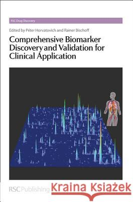 Comprehensive Biomarker Discovery and Validation for Clinical Application: Rsc Peter Horvatovich Rainer Bischoff David E. Thurston 9781849734226