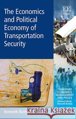 The Economics and Political Economy of Transportation Security Kenneth Button   9781849803731