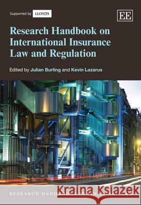 Research Handbook on International Insurance Law and Regulation Julian Burling Kevin Lazarus  9781849807883
